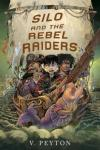 Silo and the Rebel Raiders by Veronica Peyton