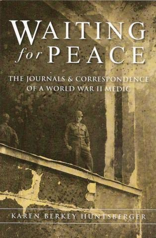 Waiting for Peace: The Journals & Correspondence of a World War II Medic