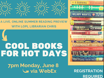 LOPL Librarian Chris Myers will present a fast-paced, fun introduction to 30 new and forthcoming books you might enjoy reading this summer. You must register for this online presentation, which will take place via Webex meeting software.